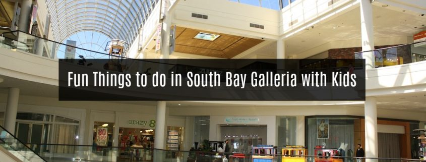 Kids Activity Places to go at South Bay Galleria Mall