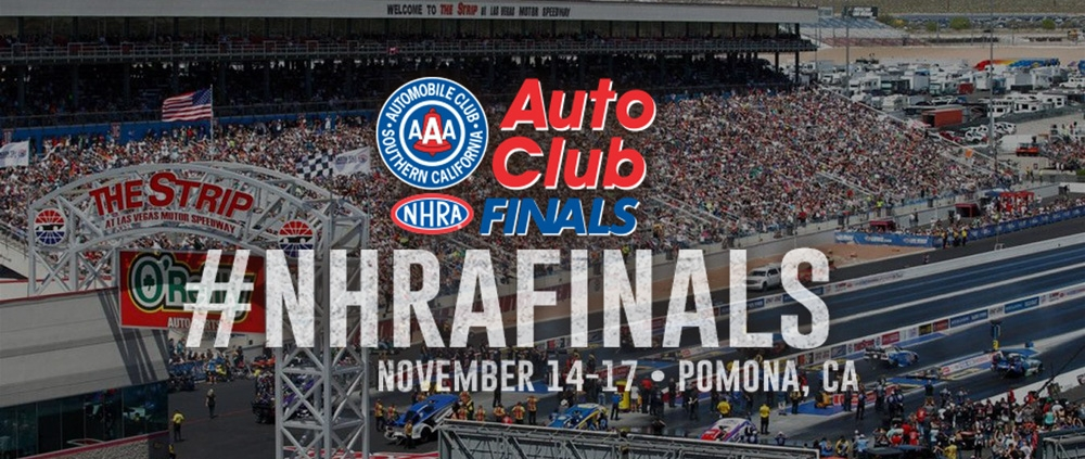 NHRA Drag Racing finals in Pomona, Ca. November 14-17, 2019 information.